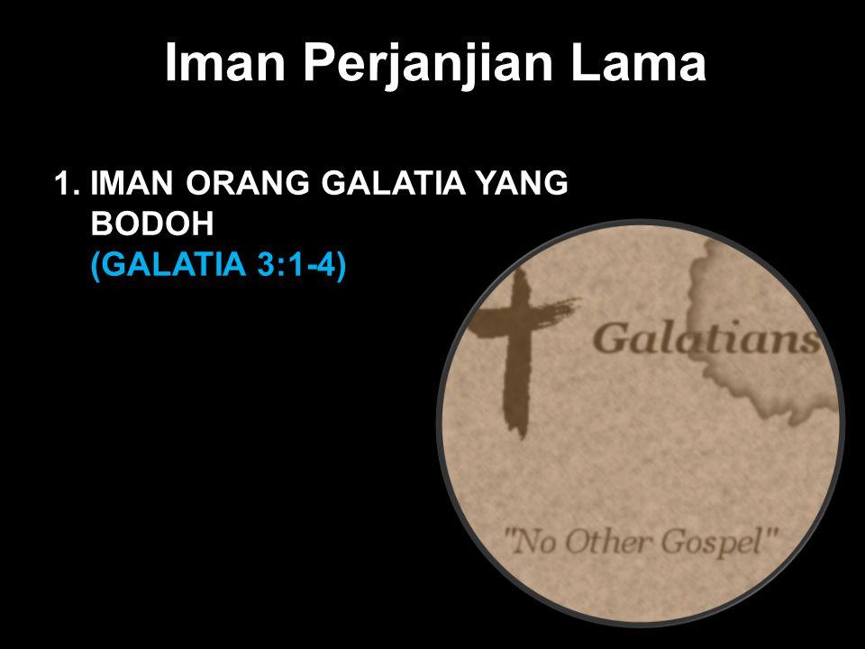 Iman Perjanjian Lama Black 1. IMAN ORANG GALATIA YANG BODOH
