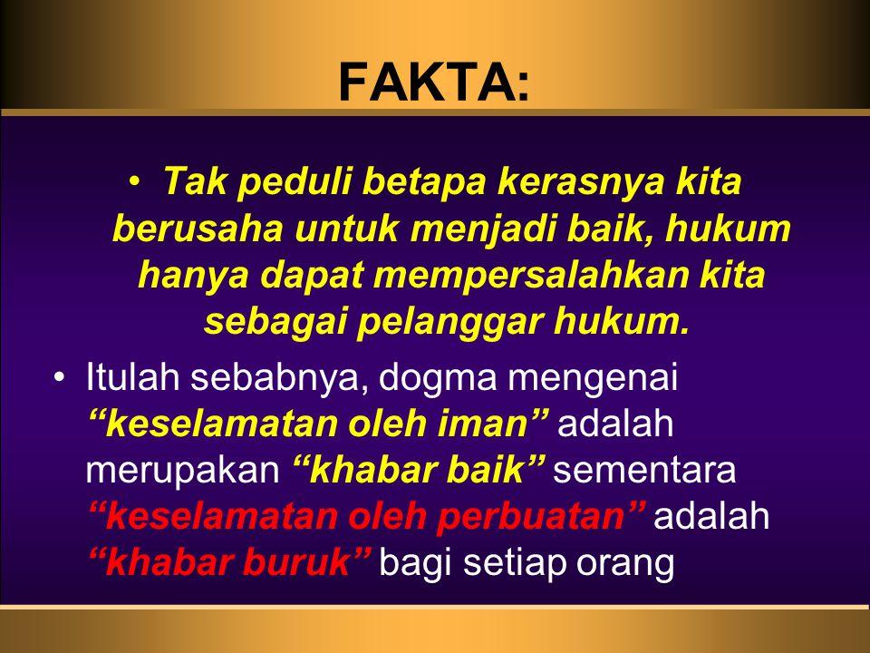 FAKTA: Tak peduli betapa kerasnya kita berusaha untuk menjadi baik, hukum hanya dapat mempersalahkan kita sebagai pelanggar hukum.