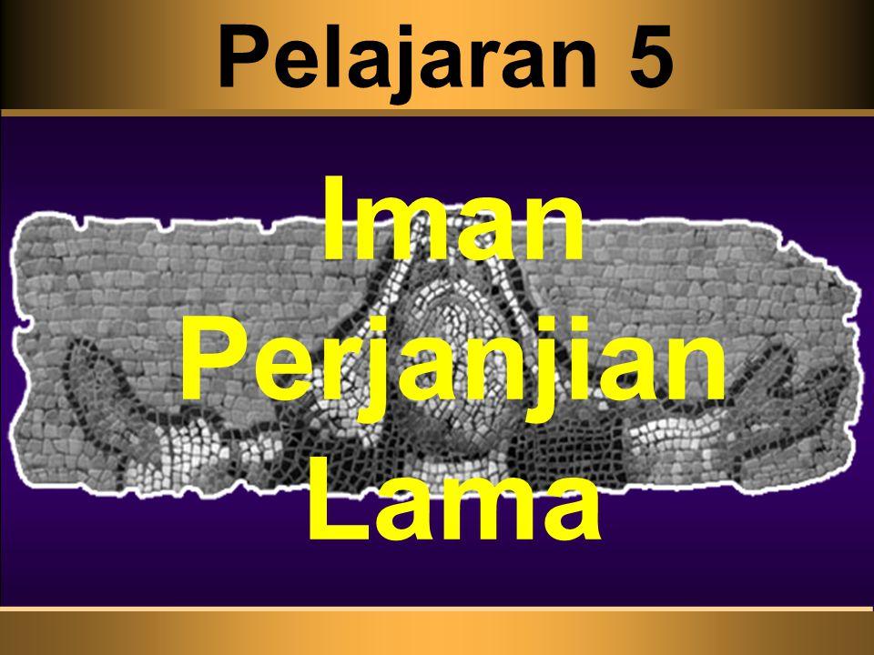 Pelajaran 5 Iman Perjanjian Lama