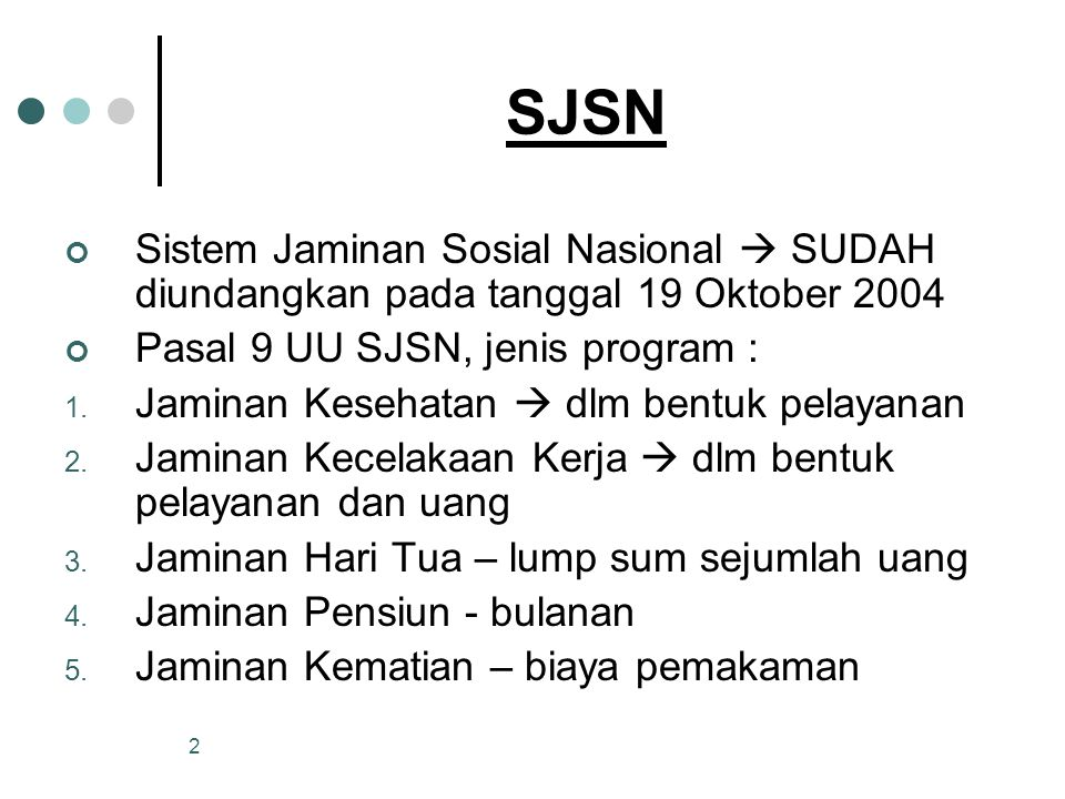 SJSN Sistem Jaminan Sosial Nasional  SUDAH diundangkan pada tanggal 19 Oktober 2004. Pasal 9 UU SJSN, jenis program :