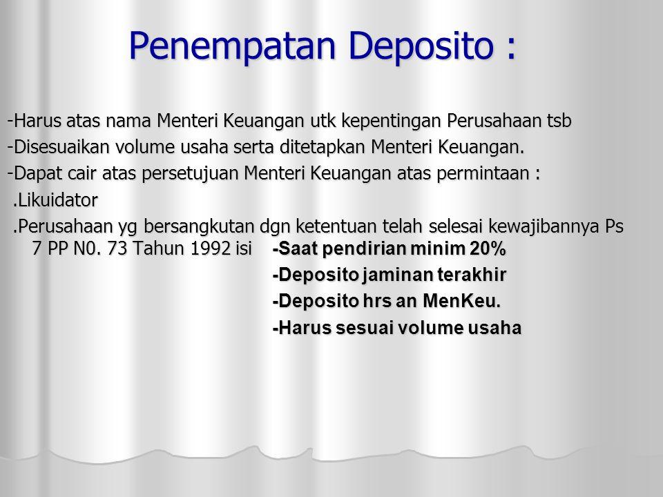 Penempatan Deposito : -Harus atas nama Menteri Keuangan utk kepentingan Perusahaan tsb. -Disesuaikan volume usaha serta ditetapkan Menteri Keuangan.