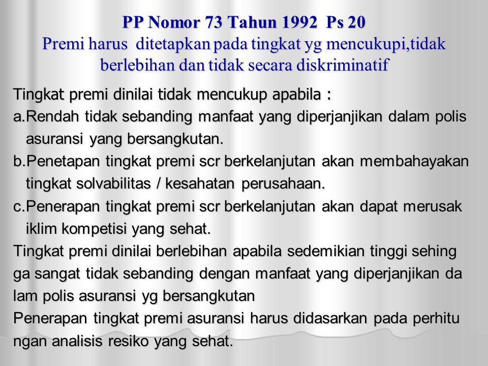 PP Nomor 73 Tahun 1992 Ps 20 Premi harus ditetapkan pada tingkat yg mencukupi,tidak berlebihan dan tidak secara diskriminatif