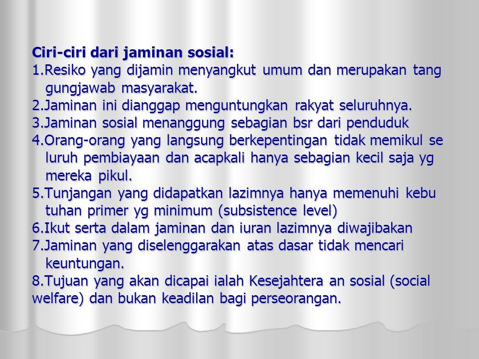 Ciri-ciri dari jaminan sosial: 1
