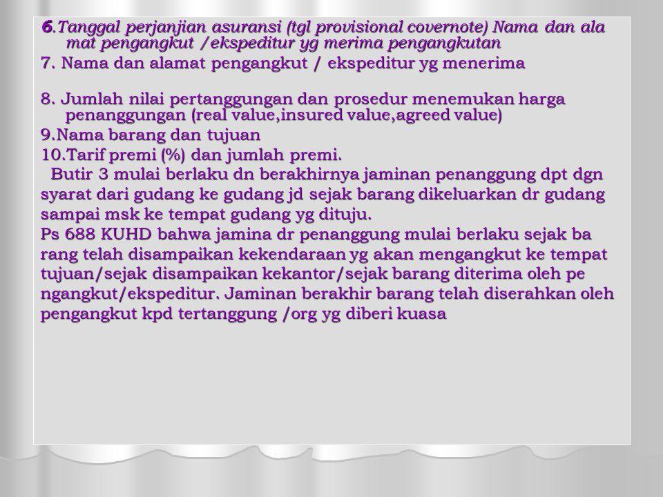 6.Tanggal perjanjian asuransi (tgl provisional covernote) Nama dan ala mat pengangkut /ekspeditur yg merima pengangkutan