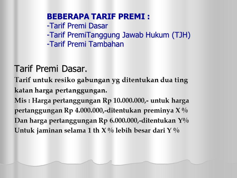 BEBERAPA TARIF PREMI : -Tarif Premi Dasar -Tarif PremiTanggung Jawab Hukum (TJH) -Tarif Premi Tambahan