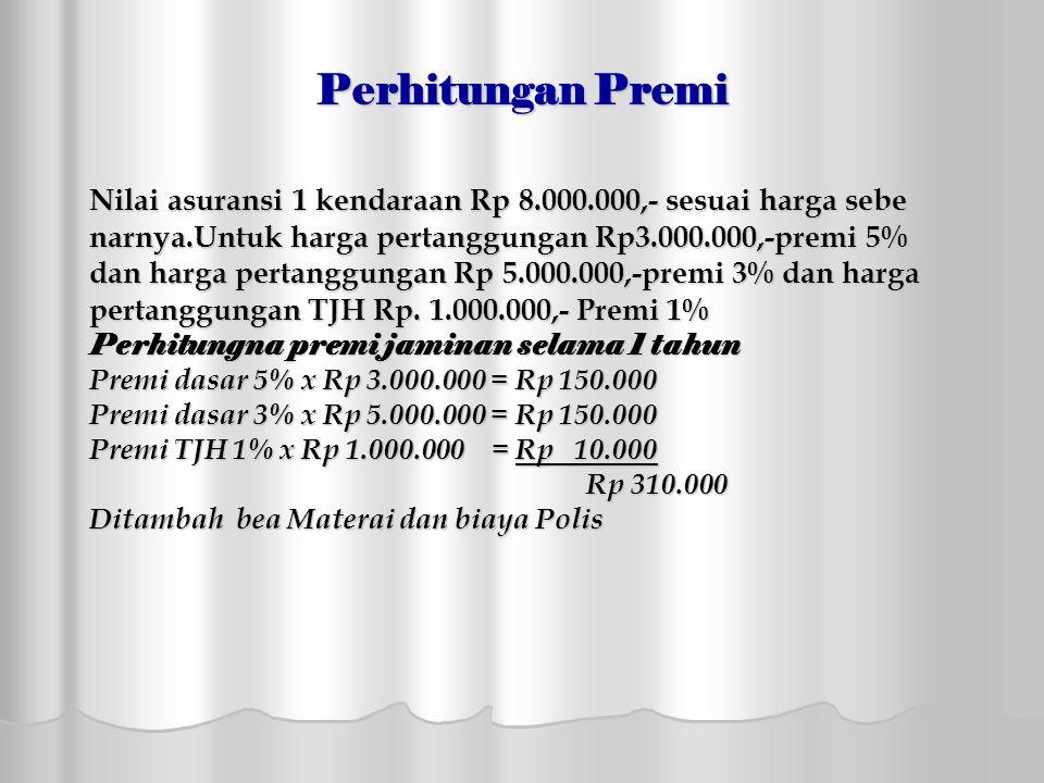 Perhitungan Premi Nilai asuransi 1 kendaraan Rp 8.000.000,- sesuai harga sebe. narnya.Untuk harga pertanggungan Rp3.000.000,-premi 5%