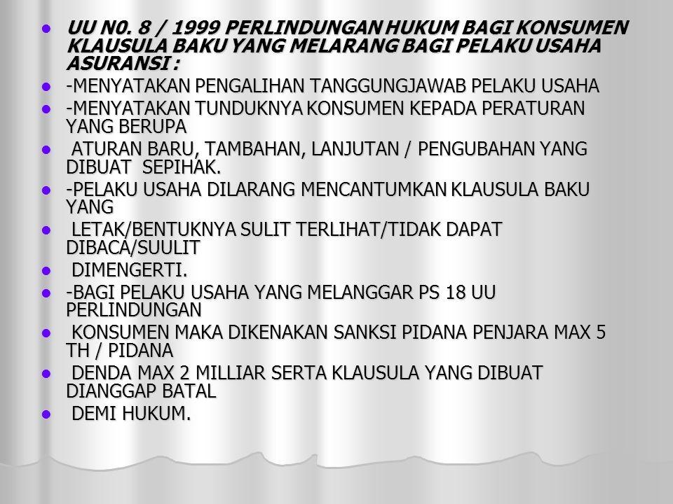 UU N0. 8 / 1999 PERLINDUNGAN HUKUM BAGI KONSUMEN KLAUSULA BAKU YANG MELARANG BAGI PELAKU USAHA ASURANSI :