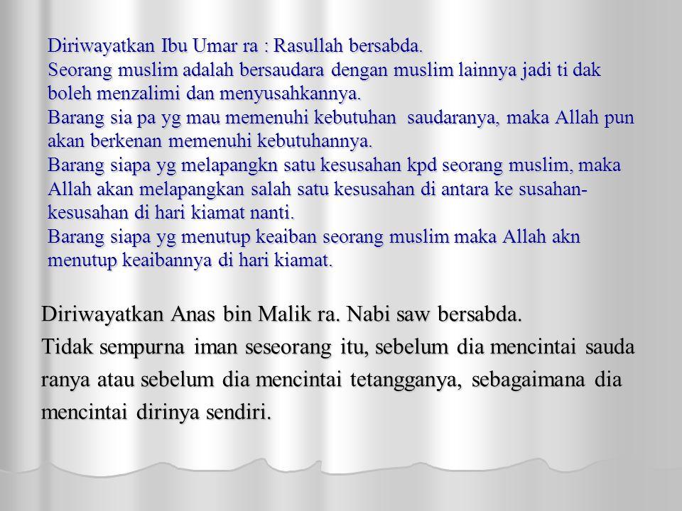 Diriwayatkan Anas bin Malik ra. Nabi saw bersabda.