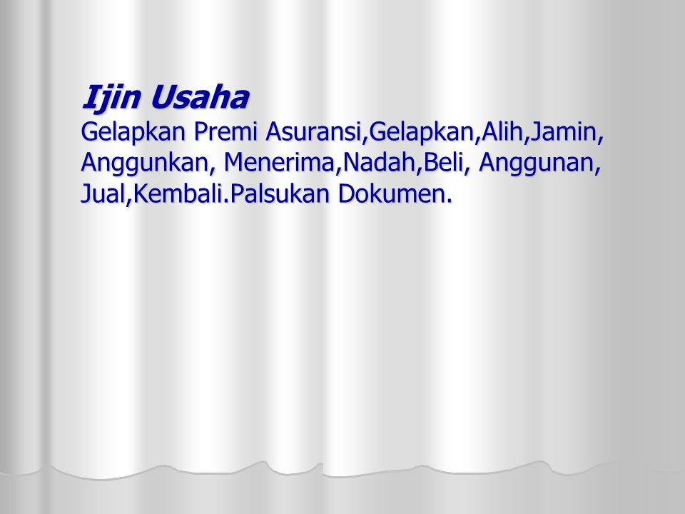 Ijin Usaha Gelapkan Premi Asuransi,Gelapkan,Alih,Jamin, Anggunkan, Menerima,Nadah,Beli, Anggunan, Jual,Kembali.Palsukan Dokumen.
