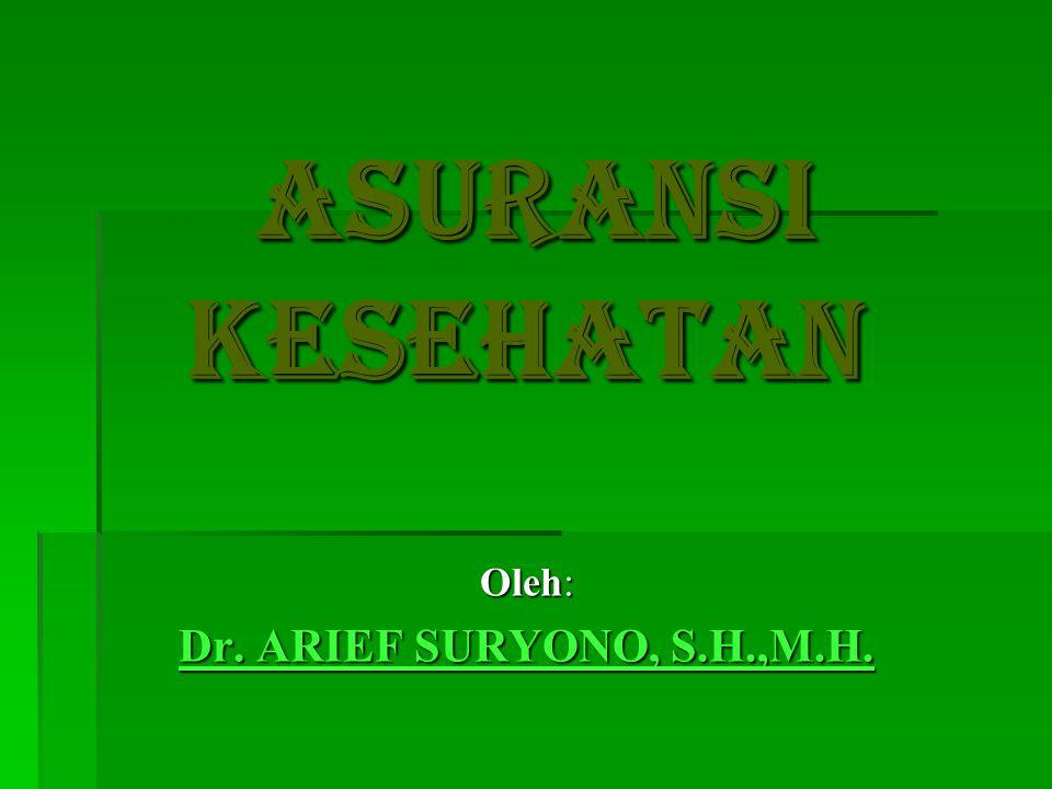 ASURANSI KESEHATAN Oleh: Dr. ARIEF SURYONO, S.H.,M.H.