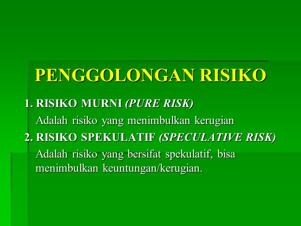 PENGGOLONGAN RISIKO 1. RISIKO MURNI (PURE RISK)