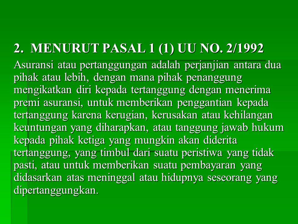 2. MENURUT PASAL 1 (1) UU NO. 2/1992