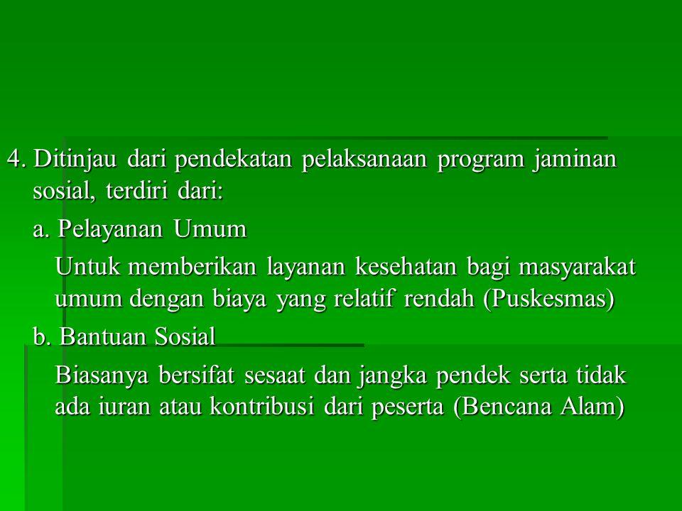 4. Ditinjau dari pendekatan pelaksanaan program jaminan sosial, terdiri dari: