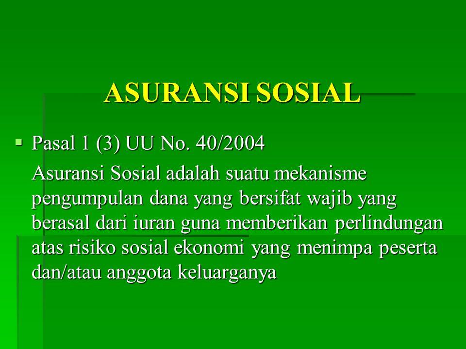 ASURANSI SOSIAL Pasal 1 (3) UU No. 40/2004