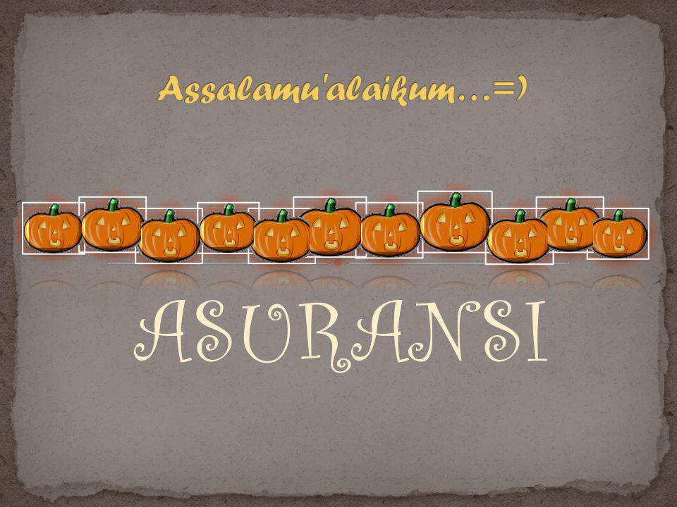 Assalamu alaikum…=) ASURANSI