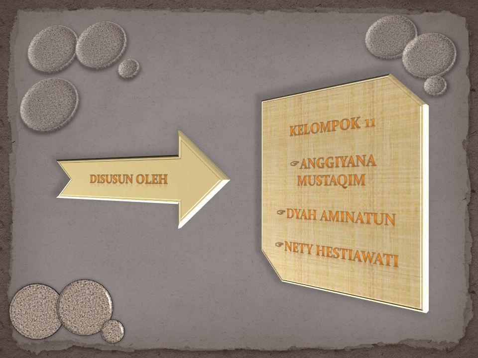 KELOMPOK 11 ANGGIYANA MUSTAQIM DYAH AMINATUN NETY HESTIAWATI