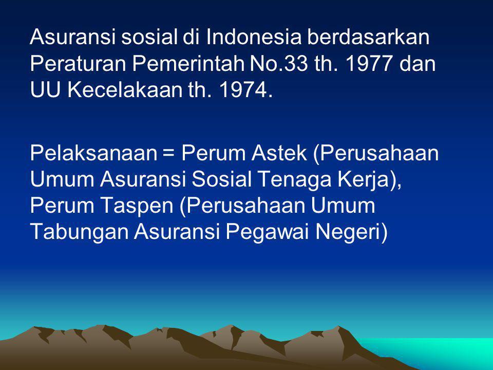 Asuransi sosial di Indonesia berdasarkan Peraturan Pemerintah No.33 th. 1977 dan UU Kecelakaan th. 1974.