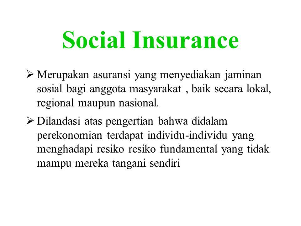Social Insurance Merupakan asuransi yang menyediakan jaminan sosial bagi anggota masyarakat , baik secara lokal, regional maupun nasional.