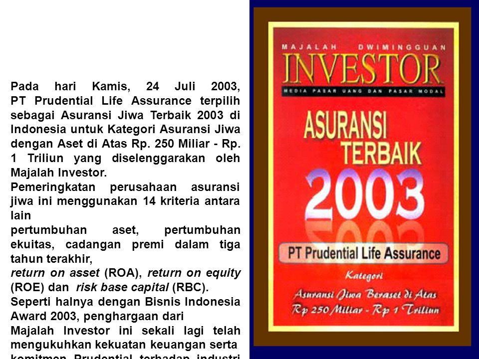 Pada hari Kamis, 24 Juli 2003, PT Prudential Life Assurance terpilih sebagai Asuransi Jiwa Terbaik 2003 di Indonesia untuk Kategori Asuransi Jiwa dengan Aset di Atas Rp. 250 Miliar - Rp. 1 Triliun yang diselenggarakan oleh Majalah Investor.