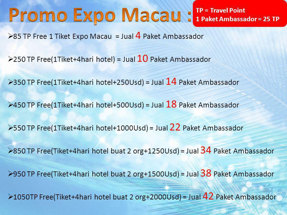 Promo Expo Macau : TP = Travel Point. 1 Paket Ambassador = 25 TP. 85 TP Free 1 Tiket Expo Macau = Jual 4 Paket Ambassador.