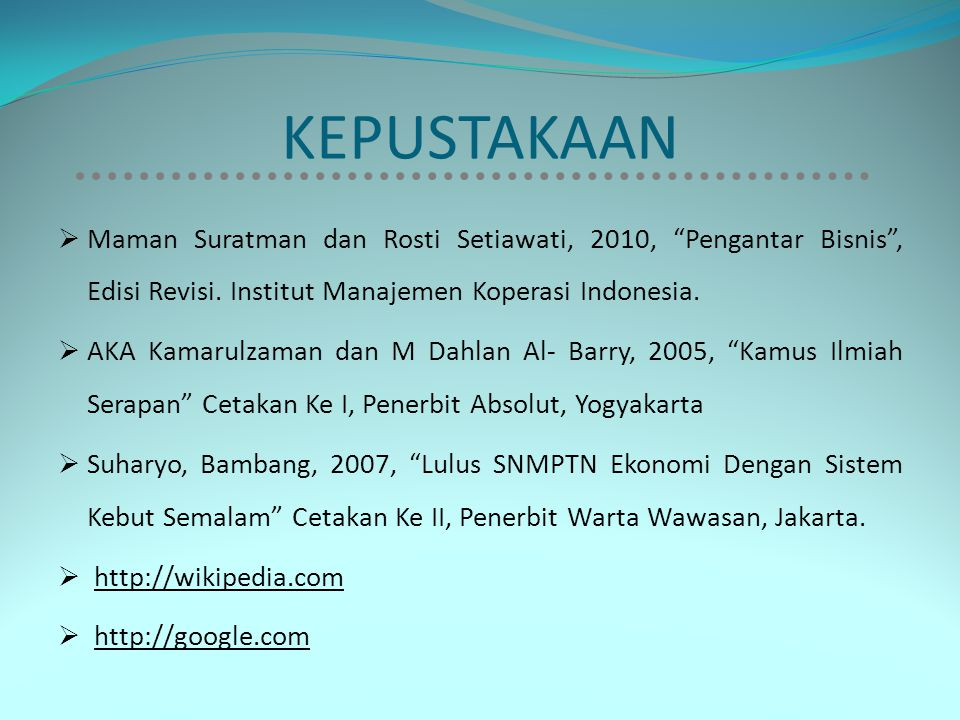 KEPUSTAKAAN Maman Suratman dan Rosti Setiawati, 2010, Pengantar Bisnis , Edisi Revisi. Institut Manajemen Koperasi Indonesia.