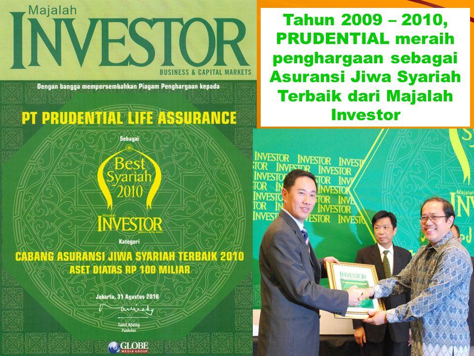 Tahun 2009 – 2010, PRUDENTIAL meraih penghargaan sebagai Asuransi Jiwa Syariah Terbaik dari Majalah Investor