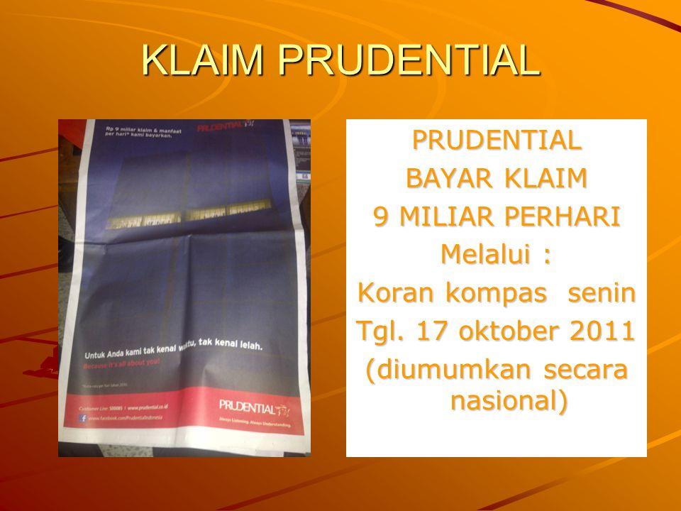 KLAIM PRUDENTIAL PRUDENTIAL BAYAR KLAIM 9 MILIAR PERHARI Melalui : Koran kompas senin Tgl.