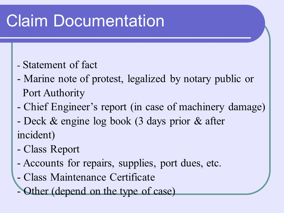 Claim Documentation - Statement of fact. - Marine note of protest, legalized by notary public or. Port Authority.