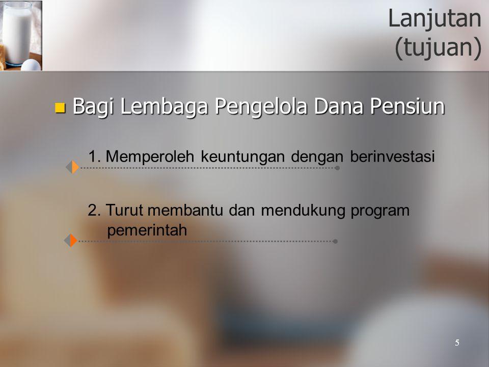 Lanjutan (tujuan) Bagi Lembaga Pengelola Dana Pensiun