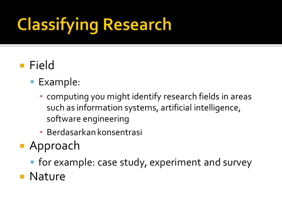 Classifying Research Field Approach Nature Example: