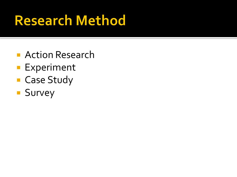 Research Method Action Research Experiment Case Study Survey