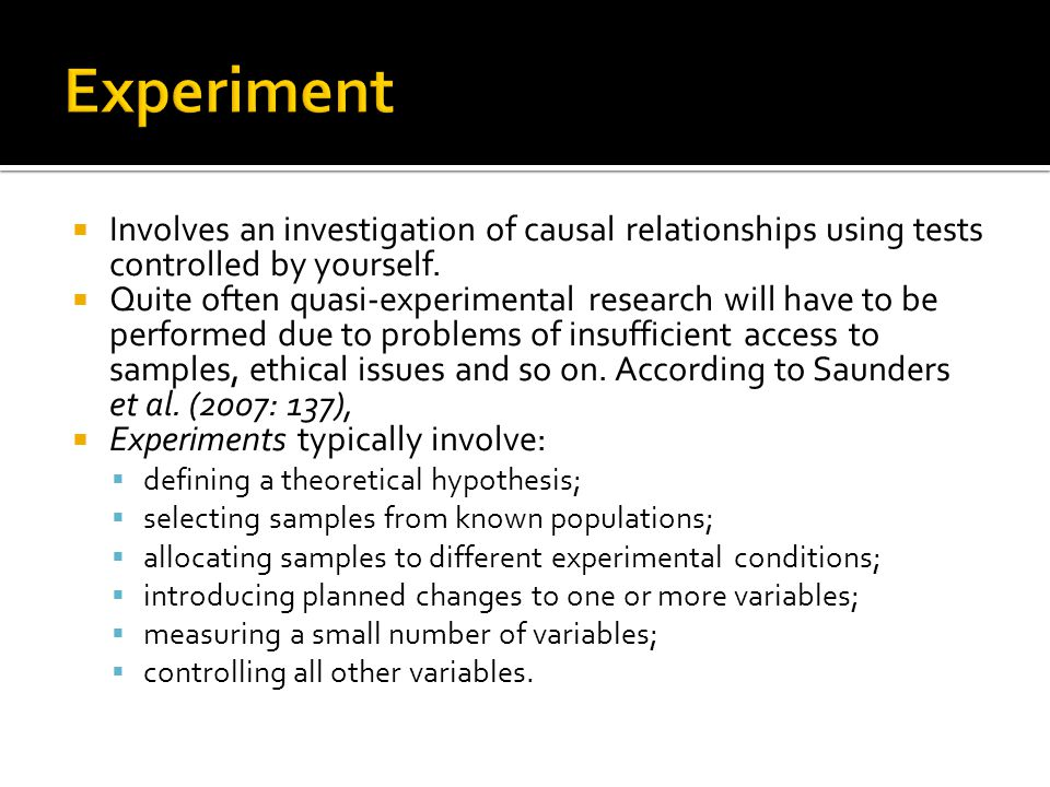 Experiment Involves an investigation of causal relationships using tests controlled by yourself.