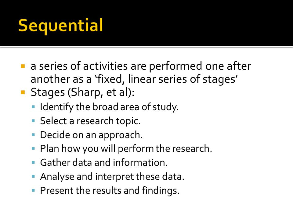Sequential a series of activities are performed one after another as a 'fixed, linear series of stages'