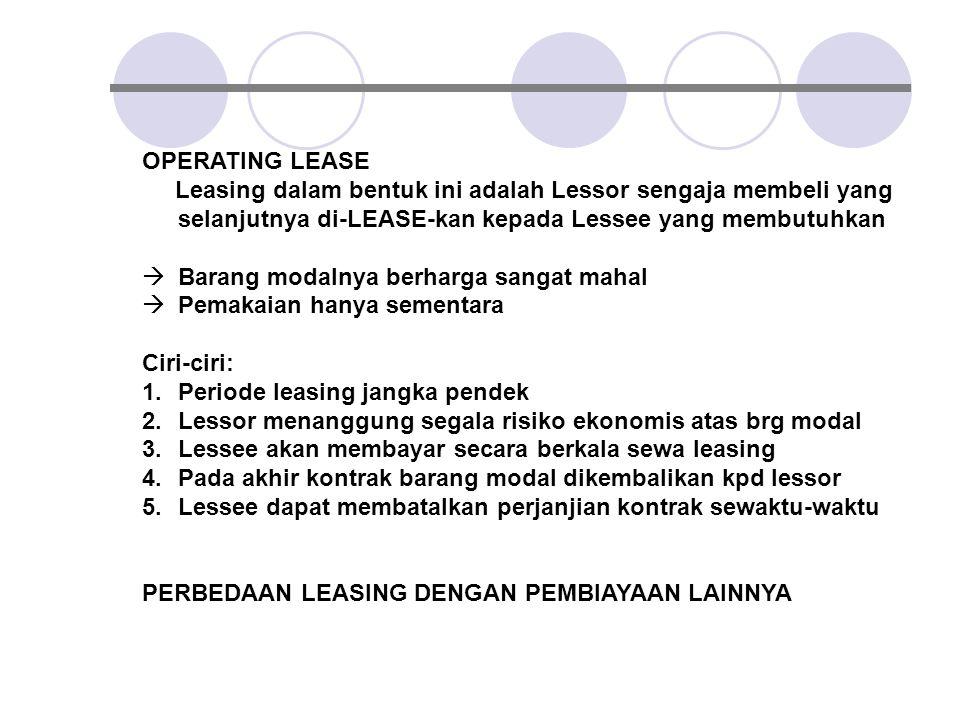 OPERATING LEASE Leasing dalam bentuk ini adalah Lessor sengaja membeli yang selanjutnya di-LEASE-kan kepada Lessee yang membutuhkan.