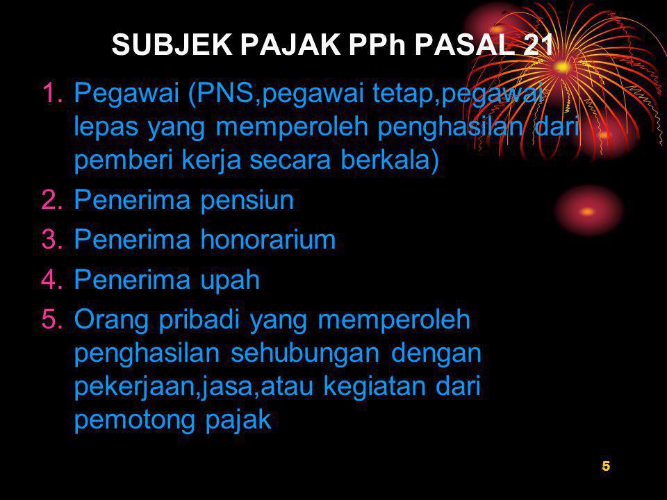 SUBJEK PAJAK PPh PASAL 21 Pegawai (PNS,pegawai tetap,pegawai lepas yang memperoleh penghasilan dari pemberi kerja secara berkala)