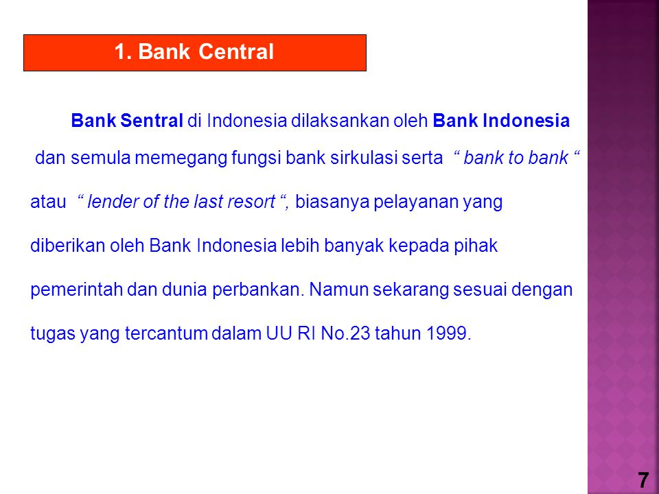 1. Bank Central Bank Sentral di Indonesia dilaksankan oleh Bank Indonesia.
