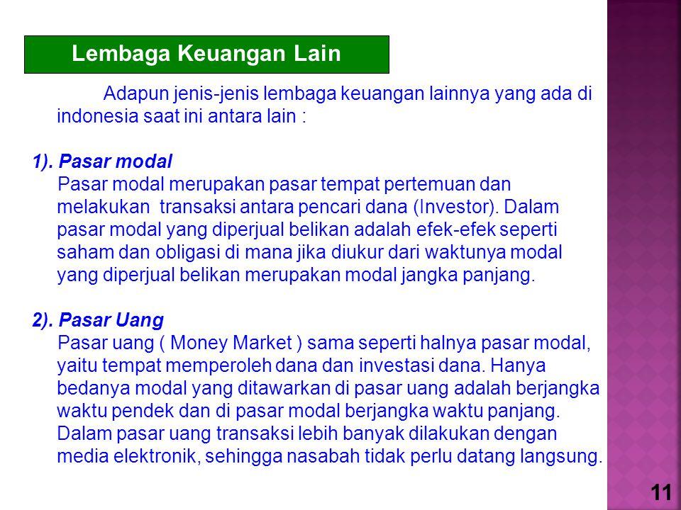 Adapun jenis-jenis lembaga keuangan lainnya yang ada di indonesia saat ini antara lain :