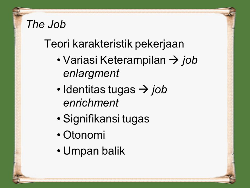 The Job Teori karakteristik pekerjaan. Variasi Keterampilan  job enlargment. Identitas tugas  job enrichment.