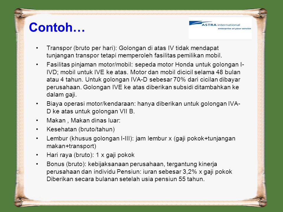 Contoh… Transpor (bruto per hari): Golongan di atas IV tidak mendapat tunjangan transpor tetapi memperoleh fasilitas pemilikan mobil.