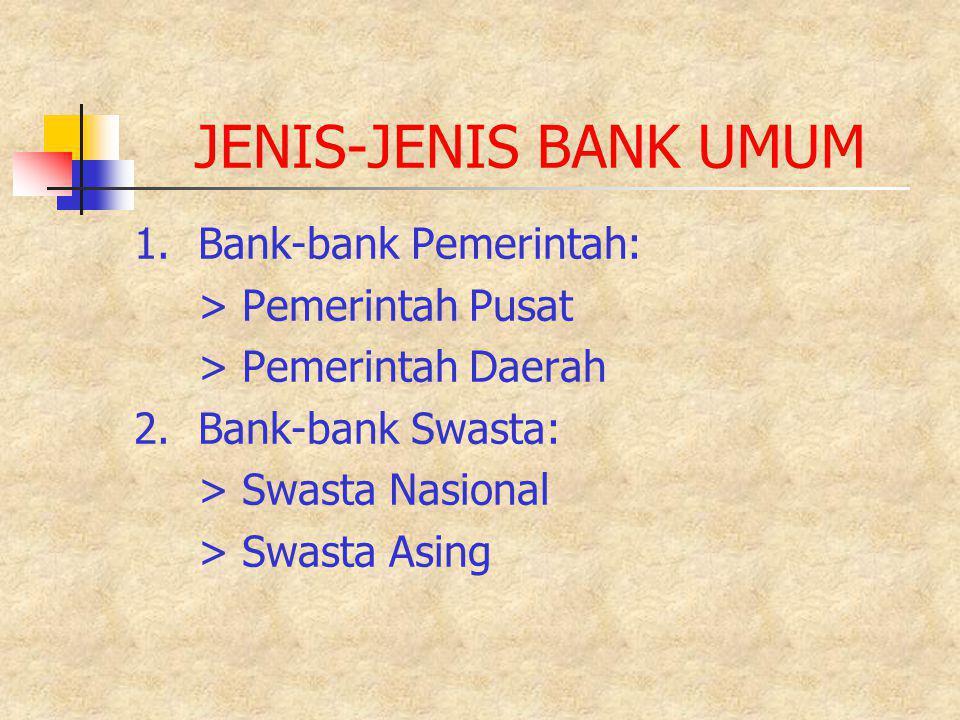 JENIS-JENIS BANK UMUM 1. Bank-bank Pemerintah: > Pemerintah Pusat
