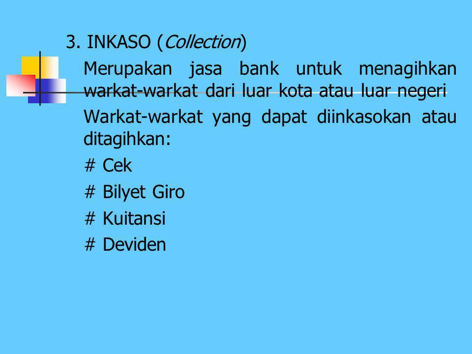 3. INKASO (Collection) Merupakan jasa bank untuk menagihkan warkat-warkat dari luar kota atau luar negeri.