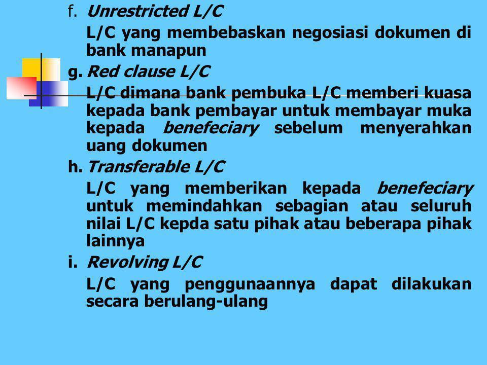 f. Unrestricted L/C L/C yang membebaskan negosiasi dokumen di bank manapun. g. Red clause L/C.