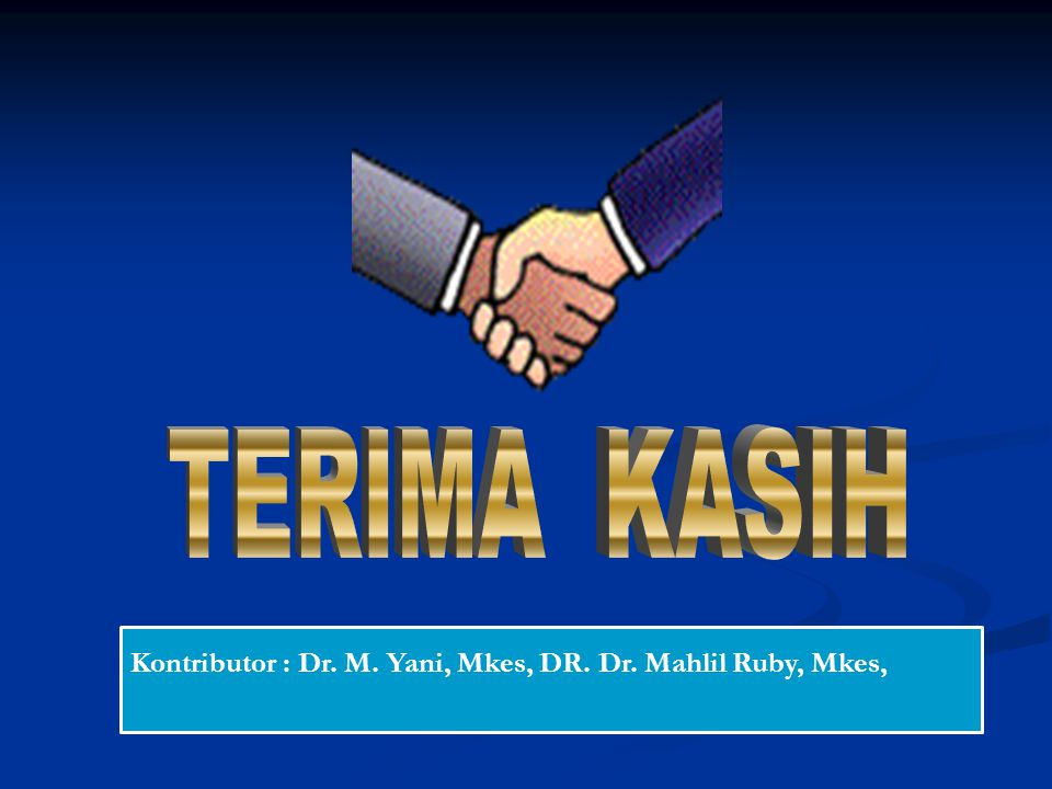 TERIMA KASIH Kontributor : Dr. M. Yani, Mkes, DR. Dr. Mahlil Ruby, Mkes,