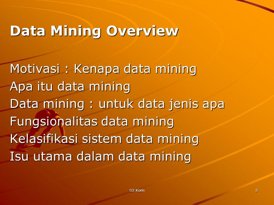 Data Mining Overview Motivasi : Kenapa data mining Apa itu data mining