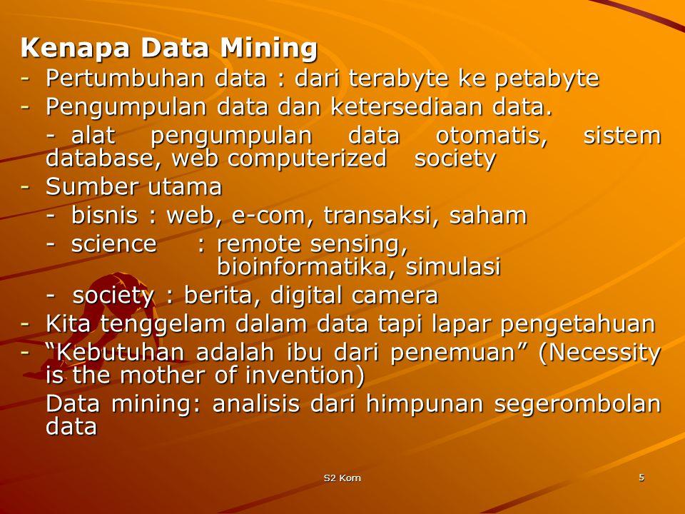 Kenapa Data Mining Pertumbuhan data : dari terabyte ke petabyte