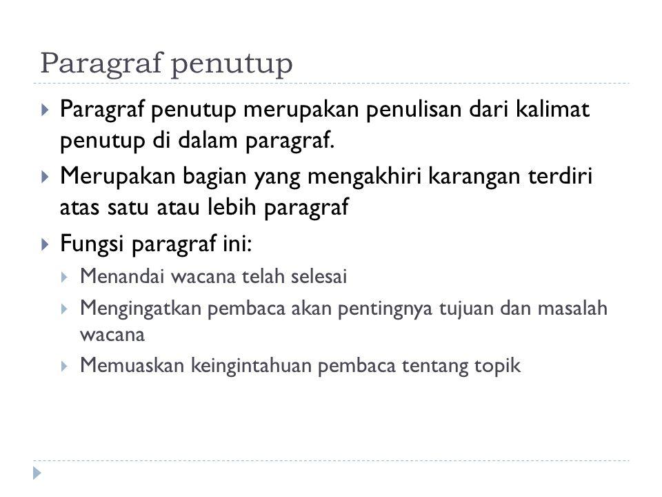 Paragraf penutup Paragraf penutup merupakan penulisan dari kalimat penutup di dalam paragraf.