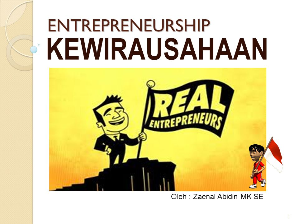 ENTREPRENEURSHIP KEWIRAUSAHAAN Oleh : Zaenal Abidin MK SE 1