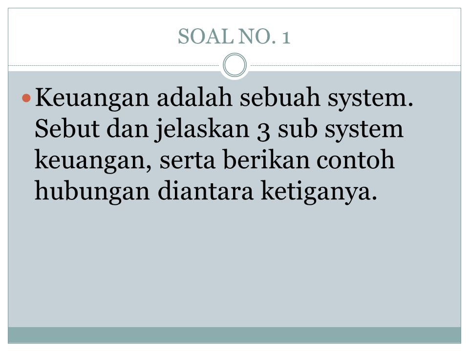SOAL NO. 1 Keuangan adalah sebuah system.