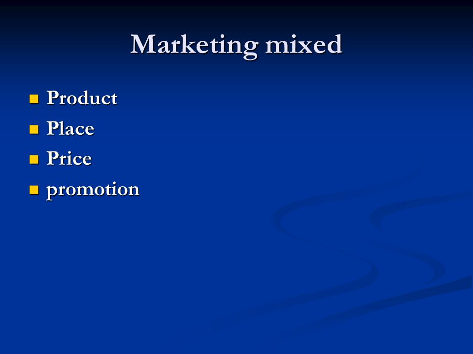 Marketing mixed Product Place Price promotion