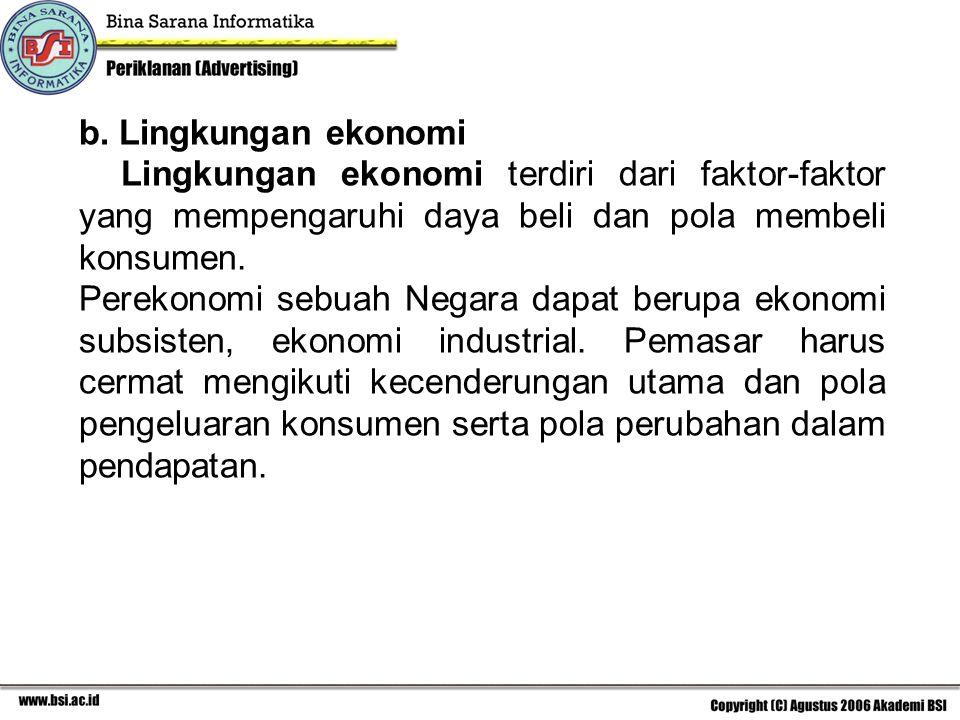 b. Lingkungan ekonomi Lingkungan ekonomi terdiri dari faktor-faktor yang mempengaruhi daya beli dan pola membeli konsumen.